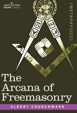 The Arcana of Freemasonry de Albert Churchward