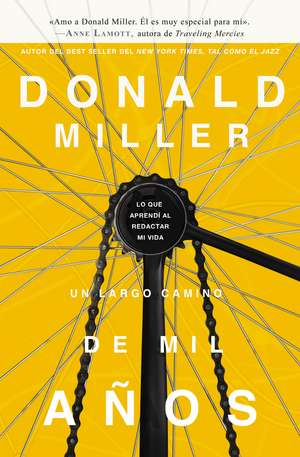 Un largo camino de mil años: Lo que aprendí al redactar mi vida de Donald Miller