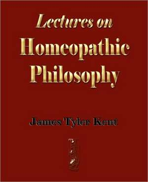 Lectures on Homeopathic Philosophy de James Tyler Kent