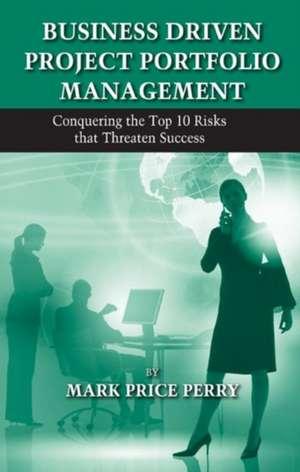 Business Driven Project Portfolio Management de Mark Price Perry