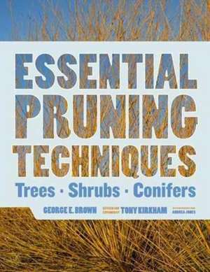 Essential Pruning Techniques: Trees, Shrubs, and Conifers de George E. Brown