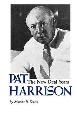 Pat Harrison:  The New Deal Years de Martha H. Swain
