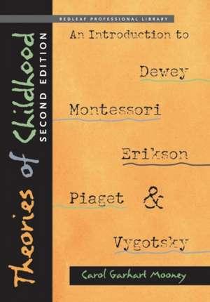 Theories of Childhood, Second Edition: An Introduction to Dewey, Montessori, Erikson, Piaget & Vygotsky de Carol Garhart Mooney