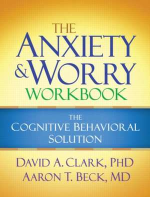 The Anxiety and Worry Workbook:  The Cognitive Behavioral Solution de David A. Clark