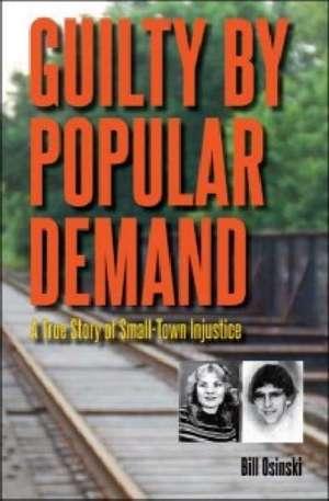 Guilty by Popular Demand:  A True Story of Small-Town Injustice de Bill Osinski