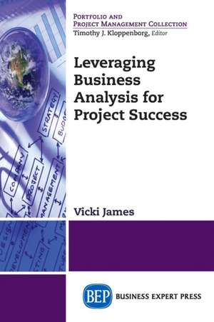 Leveraging Business Analysis for Project Success de Vicki James