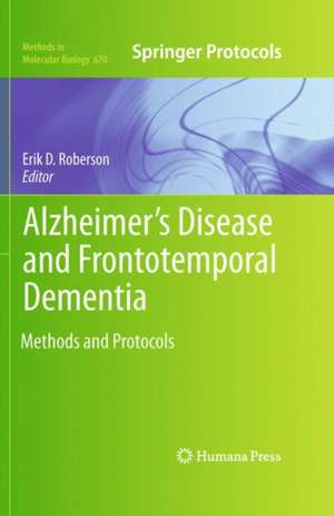 Alzheimer's Disease and Frontotemporal Dementia: Methods and Protocols de Erik D. Roberson
