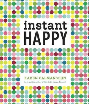 Instant Happy:  10-Second Attitude Makeovers de Karen Salmansohn