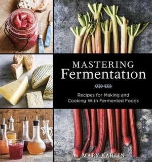 Mastering Fermentation de Mary Karlin