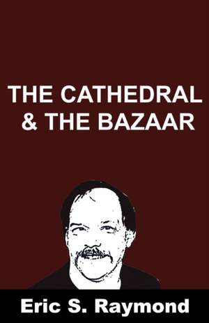 Cathedral and the Bazaar de Eric S. Raymond