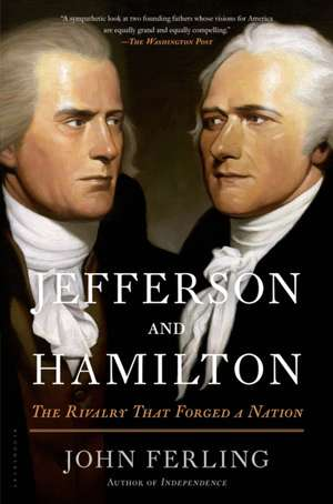 Jefferson and Hamilton: The Rivalry That Forged a Nation de John Ferling