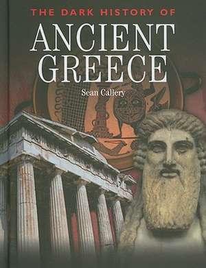 The Dark History of Ancient Greece de Sean Callery