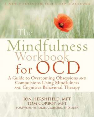 The Mindfulness Workbook for OCD:  A Guide to Overcoming Obsessions and Compulsions Using Mindfulness and Cognitive Behavioral Therapy de Jon Hershfield