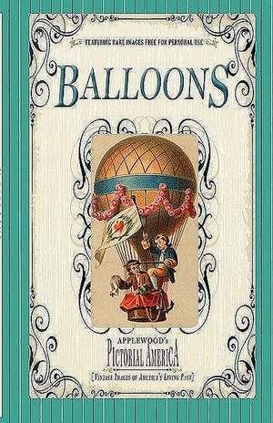 Balloons (Pictorial America):  Vintage Images of America's Living Past de Jim Lantos