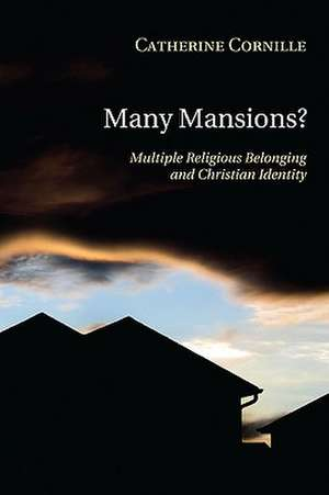 Many Mansions?:  Multiple Religious Belonging and Christian Identity de Catherine Cornille