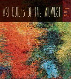 Art Quilts the Midwest de Linzee Kull McCray