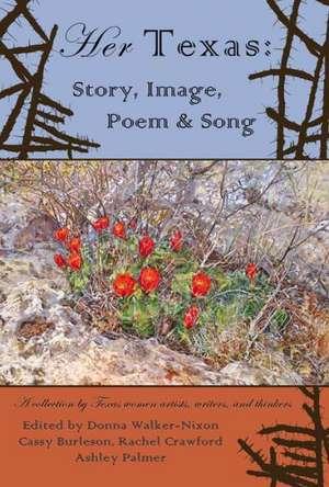 Her Texas:  Story, Image, Poem & Song de Donna Walker-Nixon