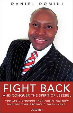Fight Back and Conquer the Spirit of Jezebel de Daniel Domini