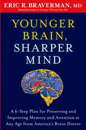 Younger Brain, Sharper Mind:  A 6-Step Plan for Preserving and Improving Memory and Attention at Any Age from America S Brain Doctor de ERIC R BRAVERMAN