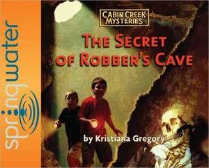 The Secret of Robber's Cave de Kristiana Gregory