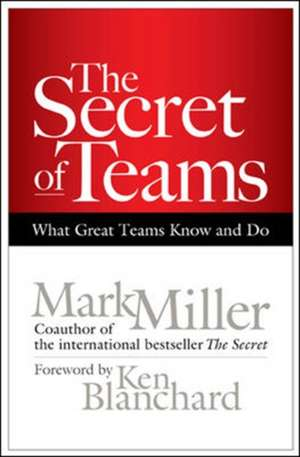 The Secret of Teams: What Great Teams Know and Do de Mark Miller
