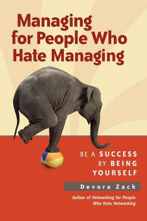 Managing for People Who Hate Managing: Be a Success by Being Yourself de Devora Zack