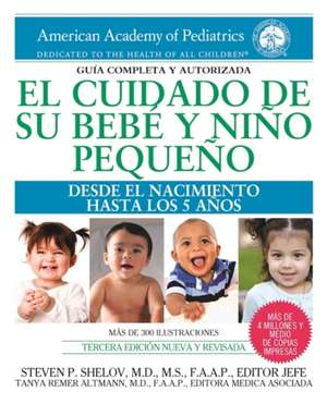 El cuidado de su bebé y niño pequeño: Desde el nacimiento hasta los cinco años de Steven P. Shelov