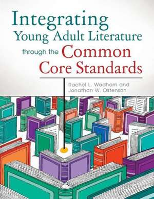 Integrating Young Adult Literature Through the Common Core Standards de Rachel L. Wadham