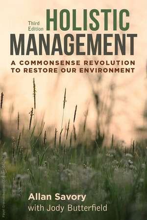 Holistic Management, Third Edition: A Commonsense Revolution to Restore Our Environment de Allan Savory