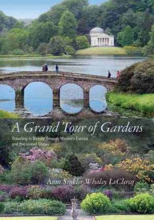 A Grand Tour of Gardens:  Traveling in Beauty Through Western Europe and the United States de Anne Sinkler Whaley LeClercq
