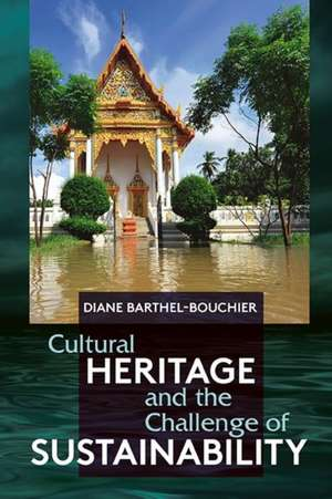 Cultural Heritage and the Challenge of Sustainability de Diane Barthel-Bouchier
