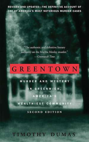 Greentown: Murder and Mystery in Greenwich, America's Wealthiest Community de Timothy Dumas