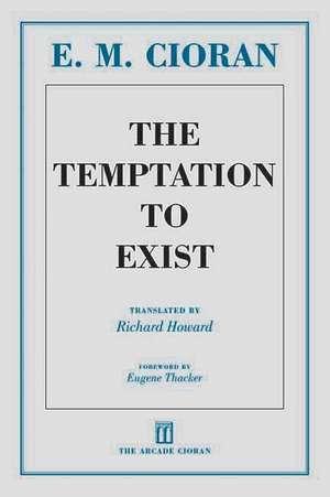 The Temptation to Exist de E. M. Cioran