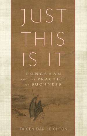 Just This Is It:  Dongshan and the Practice of Suchness de Taigen Dan Leighton