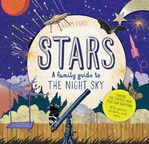Stars:  A Family Guide to the Night Sky de Adam Ford