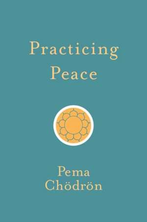 Practicing Peace de Pema Chodron
