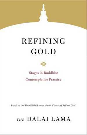 Refining Gold: Stages in Buddhist Contemplative Practice de Dalai Lama