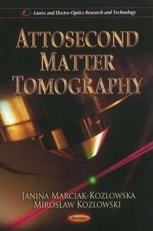 Attosecond Matter Tomography de Janina Marciak-Kozlowska