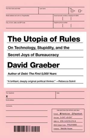 The Utopia Of Rules: On Technology, Stupidity, and the Secret Joys of Bureaucracy de David Graeber