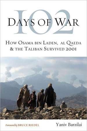 102 Days of War: How Osama bin Laden, al Qaeda & the Taliban Survived 2001 de Yaniv Barzilai