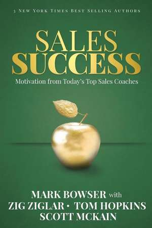 Sales Success:  Motivation from Today's Top Sales Coaches de Mark Bowser