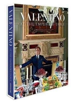 Valentino:  At the Emperor's Table de Valentino Garavani