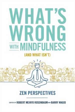 What's Wrong with Mindfulness (and What Isn't):  Zen Perspectives de Robert Rosenbaum