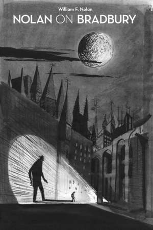 Nolan on Bradbury:  Sixty Years of Writing about the Master of Science Fiction de William F. Nolan