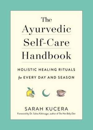 The Ayurvedic Self-Care Handbook de Sarah Kucera