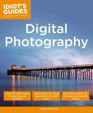 Idiot's Guides: Digital Photography de Shawn Frederick