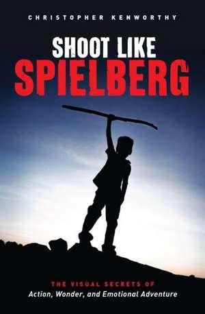 Shoot Like Spielberg de Christopher Kenworthy