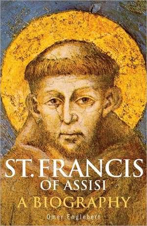 St. Francis of Assisi:  A Biography de Omer Englebert