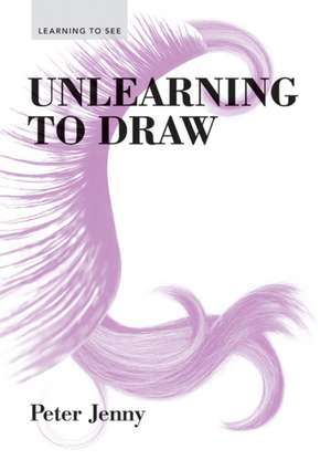 Unlearning to Draw de Peter Jenny