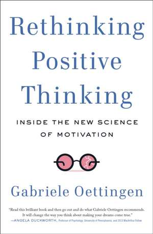 Rethinking Positive Thinking:  Inside the New Science of Motivation de Gabriele Oettingen